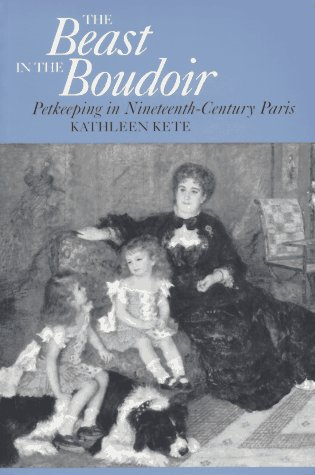 Beast in the Boudoir Petkeeping in Nineteenth-Century Paris  1994 edition cover