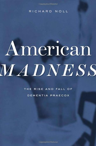 American Madness The Rise and Fall of Dementia Praecox  2011 9780674047396 Front Cover