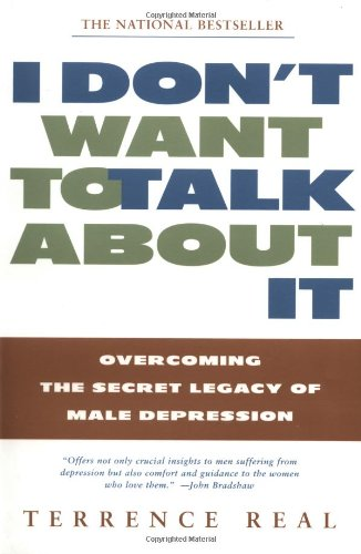 I Don't Want To Talk About It Overcoming the Secret Legacy of Male Depression  1997 edition cover
