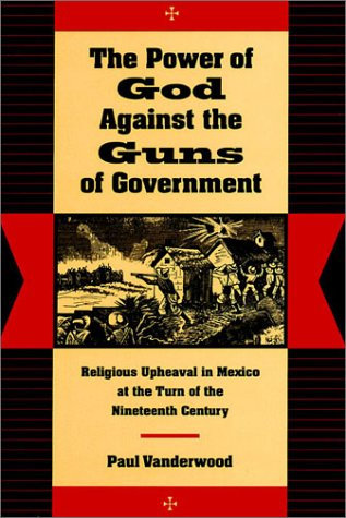 Power of God Against the Guns of Government Religious Upheaval in Mexico at the Turn of the Nineteenth Century  1998 edition cover