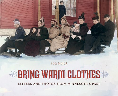 Bring Warm Clothes Letters and Photos from Minnesota's Past  2009 edition cover