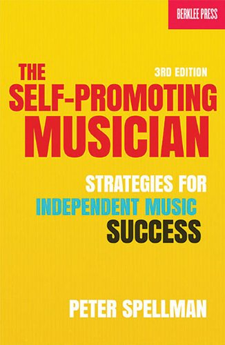 Self-Promoting Musician Strategies for Independent Music Success 3rd Edition 3rd 2013 (Revised) 9780876391396 Front Cover