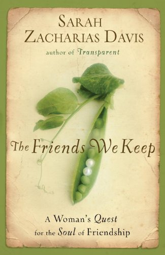 Friends We Keep A Woman's Quest for the Soul of Friendship  2009 9781400074396 Front Cover