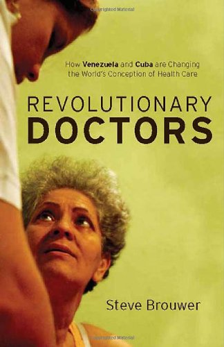 Revolutionary Doctors How Venezuela and Cuba Are Changing the World's Conception of Health Care  2011 edition cover