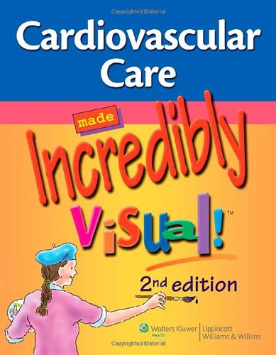 Cardiovascular Care Made Incredibly Visual!  2nd 2011 (Revised) edition cover