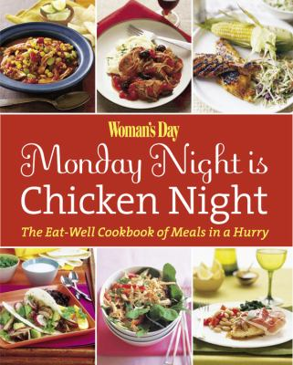 Monday Night Is Chicken Night The Eat-Well Cookbook of Meals in a Hurry  2008 9781933231396 Front Cover