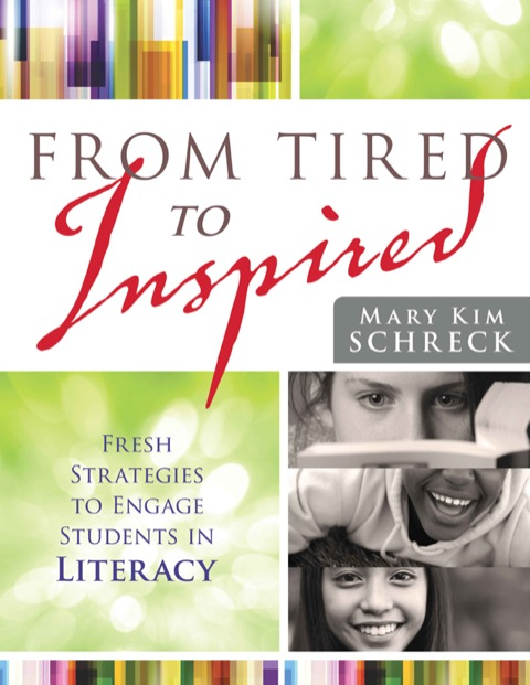 From Tired to Inspired Fresh Strategies to Engage Students in Literacy  2013 9781936764396 Front Cover