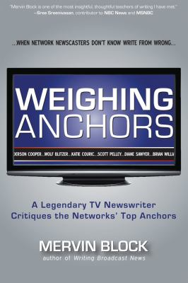 Weighing Anchors A Legendary TV Newswriter Critiques the Networks' Top Anchors N/A 9781936863396 Front Cover