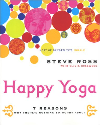 Happy Yoga 7 Reasons Why There's Nothing to Worry About  2003 9780060533397 Front Cover