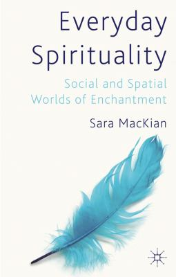 Everyday Spirituality Social and Spatial Worlds of Enchantment  2012 9780230219397 Front Cover