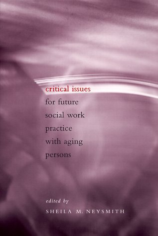 Critical Issues for Future Social Work Practice with Aging Persons   1999 9780231113397 Front Cover