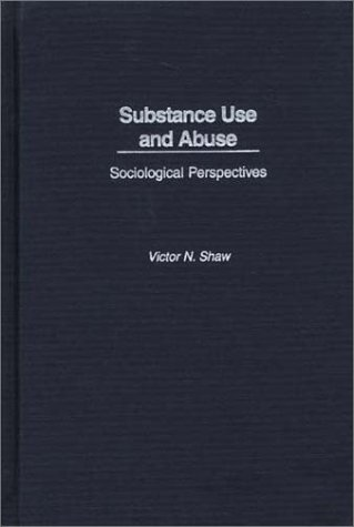 Substance Use and Abuse Sociological Perspectives  2002 9780275971397 Front Cover
