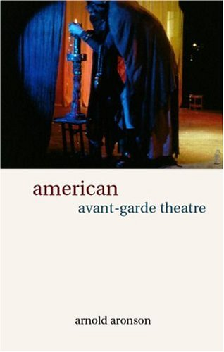 American Avant-Garde Theatre A History  2000 9780415241397 Front Cover