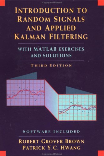 Introduction to Random Signals and Applied Kalman Filtering with Matlab Exercises and Solutions  3rd 1997 (Revised) edition cover
