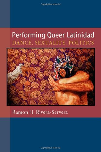 Performing Queer Latinidad Dance, Sexuality, Politics  2013 edition cover