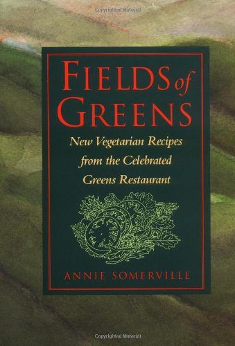 Fields of Greens New Vegetarian Recipes from the Celebrated Greens Restaurant: a Cookbook  1993 9780553091397 Front Cover