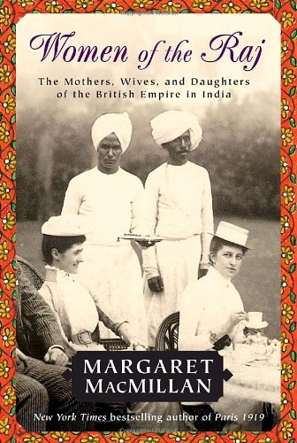 Women of the Raj The Mothers, Wives, and Daughters of the British Empire in India  2007 9780812976397 Front Cover