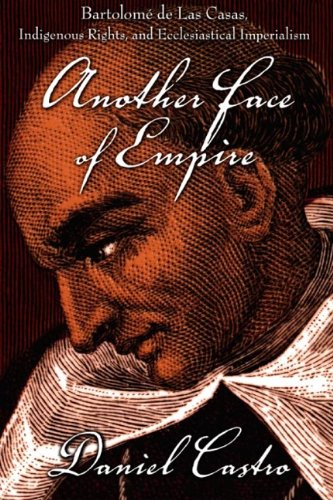 Another Face of Empire Bartolom� de Las Casas, Indigenous Rights, and Ecclesiastical Imperialism  2007 (Annotated) edition cover