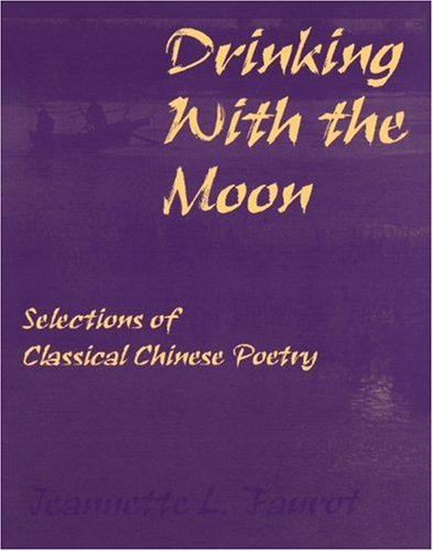 Drinking with the Moon : A Guide to Classical Chinese Poetry 1st edition cover