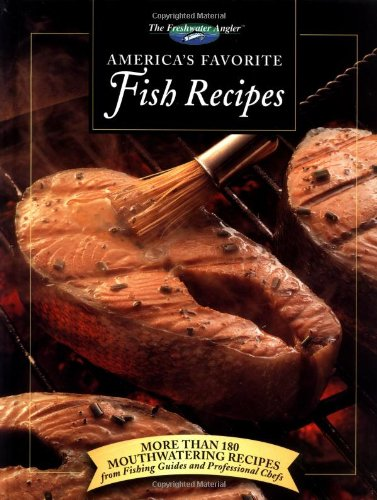 America's Favorite Fish Recipes More Than 180 Mouthwatering Recipes from Fishing Guides and Professional Chefs  1992 9780865730397 Front Cover
