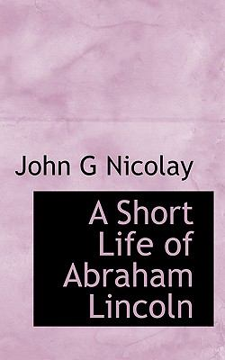 Short Life of Abraham Lincoln  N/A 9781113894397 Front Cover