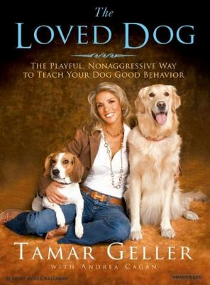 The Loved Dog: The Playful, Nonaggressive Way to Teach Your Dog Good Behavior, Library Edition  2007 9781400134397 Front Cover