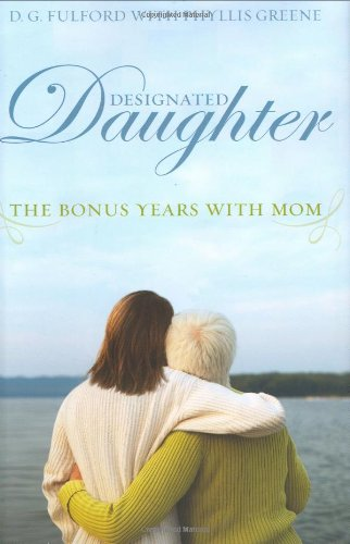 Designated Daughter The Bonus Years with Mom  2008 9781401322397 Front Cover
