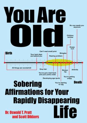 You Are Old Sobering Affirmations for Your Rapidly Disappearing Life  2012 9781449418397 Front Cover