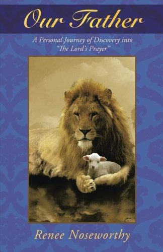 Our Father A Personal Journey of Discovery into the Lord's Prayer  2013 9781490812397 Front Cover