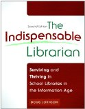 Indispensable Librarian Surviving and Thriving in School Libraries in the Information Age 2nd 2013 (Revised) edition cover