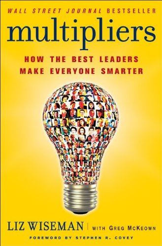 Multipliers How the Best Leaders Make Everyone Smarter  2010 edition cover