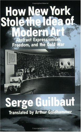 How New York Stole the Idea of Modern Art Abstract Expressionism, Freedom, and the Cold War  1985 edition cover