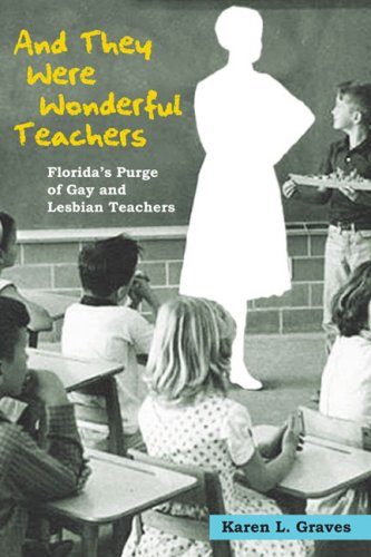 And They Were Wonderful Teachers Florida's Purge of Gay and Lesbian Teachers  2009 edition cover