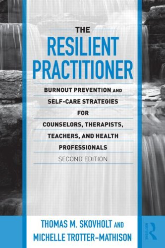 Resilient Practitioner Burnout Prevention and Self-Care Strategies for Counselors, Therapists, Teachers, and Health Professionals 2nd 2011 (Revised) edition cover