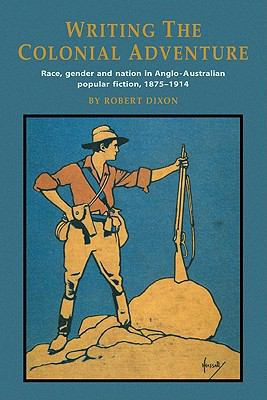 Writing the Colonial Adventure Race, Gender and Nation in Anglo-Australian Popular Fiction, 1875-1914 N/A 9780521484398 Front Cover