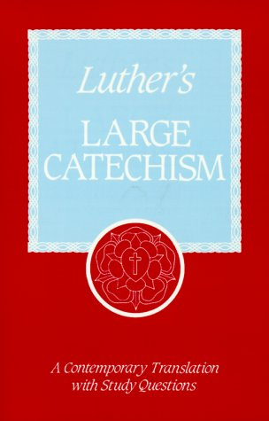 Luther's Large Catechism A Contemporary Translation with Study Questions N/A edition cover