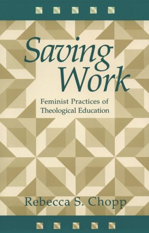 Saving Work Feminist Practices of Theological Education N/A edition cover
