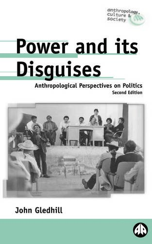 Power and Its Disguises : Anthropological Perspectives on Politics 1st 1994 9780745307398 Front Cover