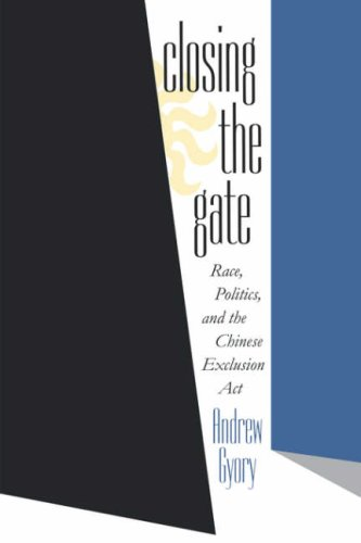 Closing the Gate Race, Politics, and the Chinese Exclusion Act  1998 edition cover
