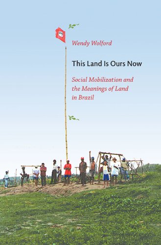 This Land Is Ours Now Social Mobilization and the Meanings of Land in Brazil  2010 edition cover