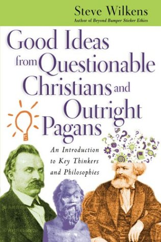 Good Ideas from Questionable Christians and Outright Pagans An Introduction to Key Thinkers and Philosophies  2004 edition cover