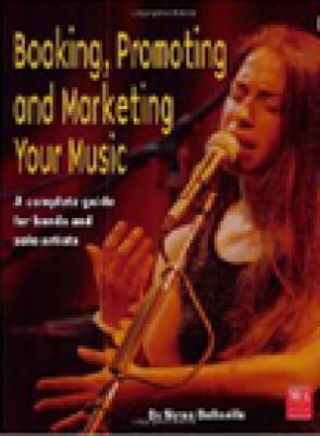 Booking, Promoting and Marketing Your Music A Complete Guide for Bands and Solo Artists  1900 9780872887398 Front Cover