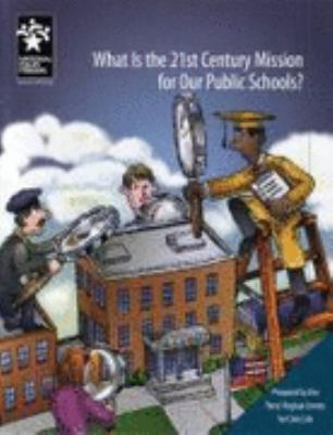 What Is the 21st Century Mission for Our Public Schools?  2007 9780945639398 Front Cover