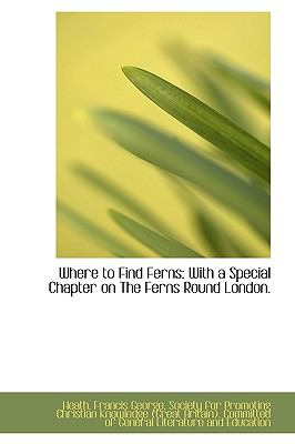 Where to Find Ferns : With a Special Chapter on the Ferns Round London N/A 9781113529398 Front Cover
