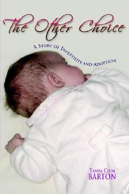 Other Choice: A Story of Infertility and Adoption A Story of Infertility and Adoption N/A 9781425705398 Front Cover