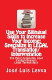 Use Your Bilingual Skills to Increase Your Income: Specialize in LEGAL Translation/Interpretation The Most Commonly Used English-Spanish Legal Terminology N/A 9781491045398 Front Cover