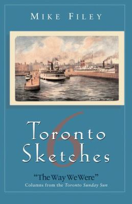 Toronto Sketches 6 The Way We Were  2000 9781550023398 Front Cover