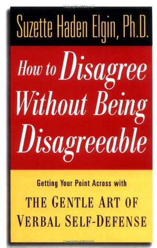 How to Disagree without Being Disagreeable: Getting Your Point Across with the Gentle Art of Verbal Self-defense N/A edition cover