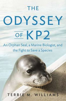 Odyssey of KP2 An Orphan Seal, a Marine Biologist, and the Fight to Save a Species  2012 edition cover