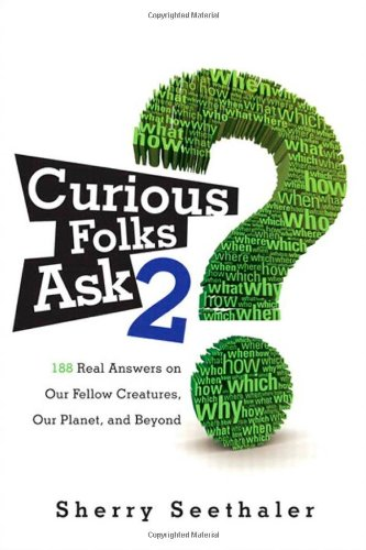 Curious Folks Ask 2 188 Real Answers on Our Fellow Creatures, Our Planet, and Beyond  2011 (Revised) 9780137057399 Front Cover